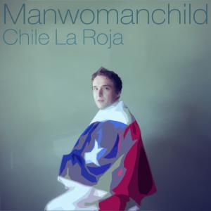 Manwomanchild - Chile La Roja [Single] (2010)