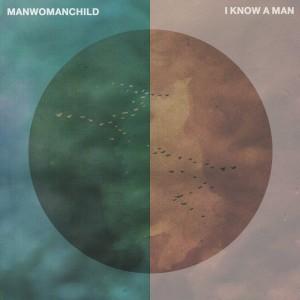 Manwomanchild - I Know a Man [Single]